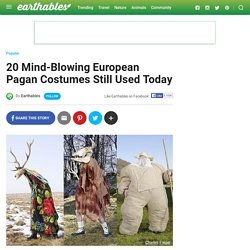 20 Mind-Blowing European Pagan Costumes Still Used Today - Earthables