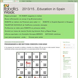 European Robotics Week Education #ERW2015: PROGRAMAMOS A BEE BOT PARA CONOCER A VAN GOGH