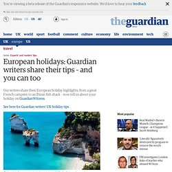 European holidays: Guardian writers share their tips – and you can too