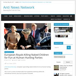 European Royals Killing Naked Children for Fun at Human Hunting Parties - Anti News Network