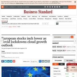 European stocks inch lower as Covid lockdowns cloud growth outlook