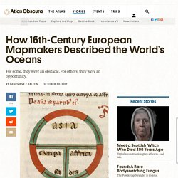 How 16th-Century European Mapmakers Described the World's Oceans - Atlas Obscura