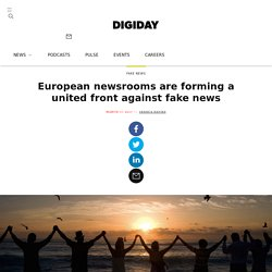 European newsrooms are forming a united front against fake news