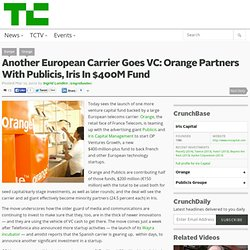 Another European Carrier Goes VC: Orange Partners With Publicis, Iris In $400M Fund