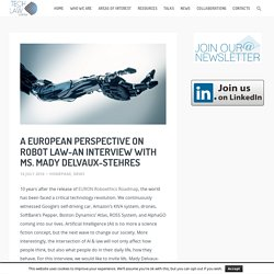 A European Perspective on Robot Law-An interview with Ms. Mady Delvaux-Stehres – Tech and Law Center