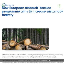 CLIMATE-KIC - 2018 - New European research-backed programme aims to increase sustainable forestry