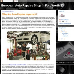 European Auto Repairs Shop in Fort Worth,TX: Why Are Auto Repairs Important?