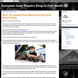 European Auto Repairs Shop in Fort Worth,TX: What You Should Know About One Stop Auto Repair Shops