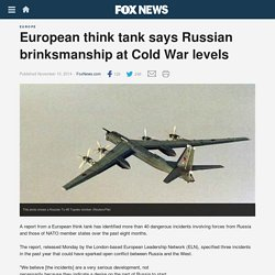 European think tank says Russian brinksmanship at Cold War levels