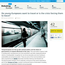 14/04/2014 Do young Europeans want to travel or is the crisis forcing them to leave? — Debating Europe