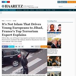 It's not Islam that drives young Europeans to jihad, France's top terrorism e...
