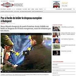 Hongrie: pas si facile de brûler le drapeau européen