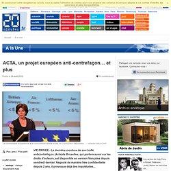 ACTA, un projet européen anti-contrefaçon… et plus - 20minutes.f