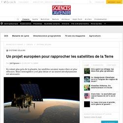 Un projet européen pour rapprocher les satellites de la Terre - Sciencesetavenir.fr