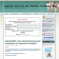 BLOG HYGIENE SECURITE ALIMENTAIRE 22/02/13 Interview#21- Une aide préciseuse pour l'obtention de l'agrément européen