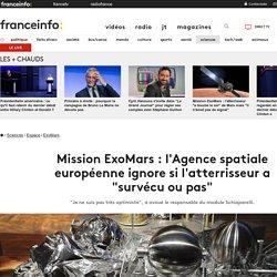 """Mission ExoMars : l'Agence spatiale européenne ignore si l'atterrisseur a """"survécu ou pas"""""""