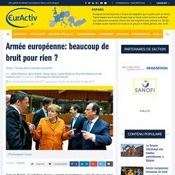 Armée européenne: beaucoup de bruit pour rien ? – EurActiv.fr