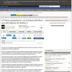 L'Union européenne : un Lehman Brothers aux 46 trillions de dollars ? par Phoenix Capital