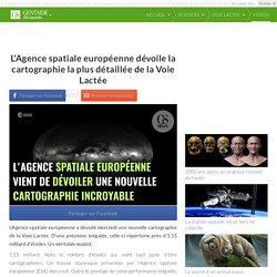 L'Agence spatiale européenne dévoile la cartographie la plus détaillée de la Voie Lactée