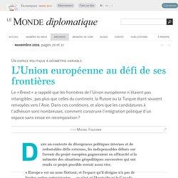 L'Union européenne au défi de ses frontières, par Michel Foucher (Le Monde diplomatique, novembre 2016)