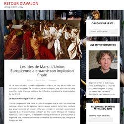 Les Ides de Mars : L'Union Européenne a entamé son implosion finale – Retour d'Avalon