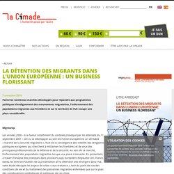 La détention des migrants dans l'Union européenne : un business florissant - La Cimade