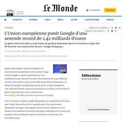 L'Union européenne punit Google d'une amende record de 2,42 milliards d'euros