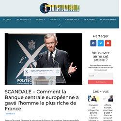 SCANDALE - Comment la Banque centrale européenne a gavé l'homme le plus riche de France - L'insoumission
