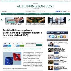 Tunisie- Union européenne: Lancement du programme d'appui à la société civile (PASC)