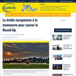 La droite européenne à la manoeuvre pour sauver le Round-Up – EurActiv.fr