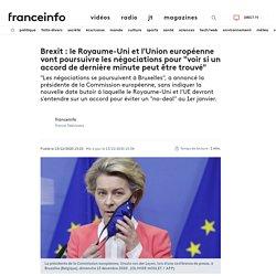 """Brexit : le Royaume-Uni et l'Union européenne vont poursuivre les négociations pour """"voir si un accord de dernière minute peut être trouvé"""""""