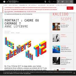 Portrait : Cadre ou cadrage ? - Maison Européenne de la Photographie