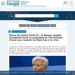 [Revue de presse] Covid-19 : la Banque centrale européenne lance un programme de 750 milliards d'euros pour soutenir les Etats face à la crise - Economie-Toute l'Europe