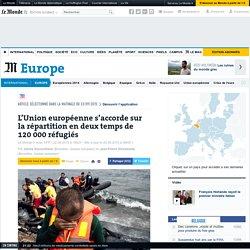 L'Union européenne s'accorde sur la répartition en deux temps de 120000réfugiés