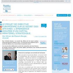 Le projet de directive européenne sur le secret des affaires : l'émergence assumée d'un capital immatériel stratégique. Par Olivier de Maison Rouge, Avocat.