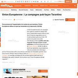 Union Européenne : La campagne pub façon Tarantino