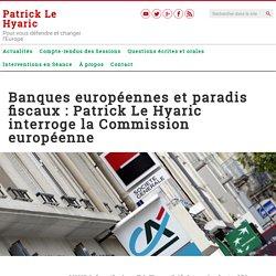 Banques européennes et paradis fiscaux : Patrick Le Hyaric interroge la Commission européenne – Patrick Le Hyaric