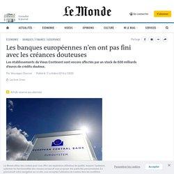 Les banques européennes n'en ont pas fini avec les créances douteuses