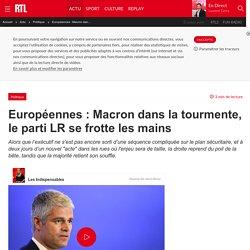 Européennes : Macron dans la tourmente, le parti LR se frotte les mains