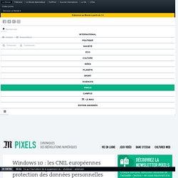 Windows 10 : les CNIL européennes toujours «inquiètes» de la protection des données personnelles