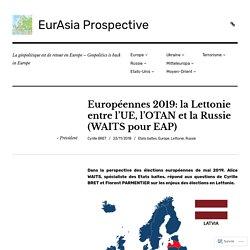 Européennes 2019: la Lettonie entre l'UE, l'OTAN et la Russie (WAITS pour EAP) – EurAsia Prospective