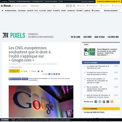 Les CNIL européennes souhaitent que le droit à l'oubli s'applique sur Google.com