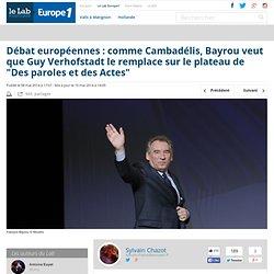 """Débat européennes : comme Cambadélis, Bayrou veut que Guy Verhofstadt le remplace sur le plateau de """"Des paroles et des Actes"""""""