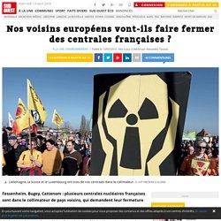 Nos voisins européens vont-ils faire fermer des centrales françaises ?