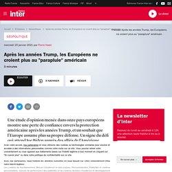 """Après les années Trump, les Européens ne croient plus au """"parapluie"""" américain"""