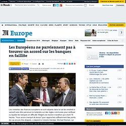 Les Européens ne parviennent pas à trouver un accord sur les banques en faillite