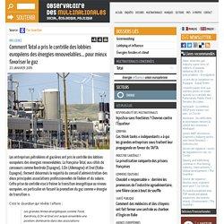 Comment Total a pris le contrôle des lobbies européens des énergies renouvelables... pour mieux favoriser le gaz