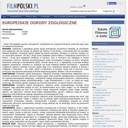 FilmPolski.pl - EUROPEJSKIE OGRODY ZOOLOGICZNE