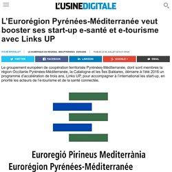 L'Eurorégion Pyrénées-Méditerranée veut booster ses start-up e-santé et e-tourisme avec Links UP