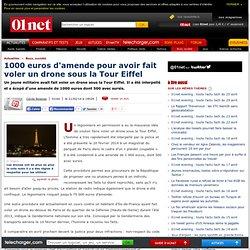 1000 euros d'amende pour avoir fait voler un drone sous la Tour Eiffel